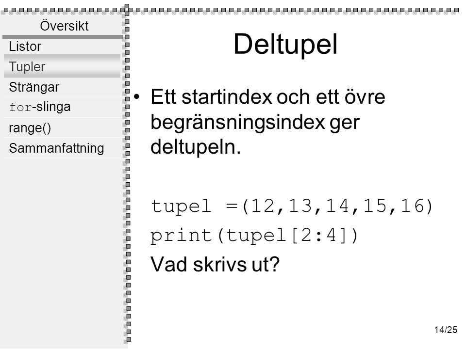 Omuterbarhet En tupel kan inte ändras sedan den har skapats. t1 = (1,[2,3]) t1[0] = 33 ger fel t1[1] =[2,3,33] ger fel.
